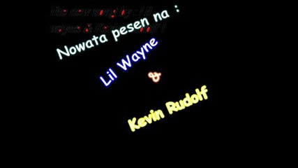 Lil wayne ft. Kevin Rudolf ( the new song)