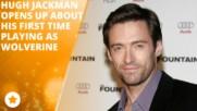 Hugh Jackman: Бях много нервен и притеснен