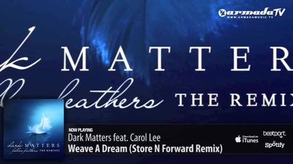 Dark Matters feat Carol Lee - Weave A Dream (store N Forward Remix)