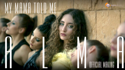 ALMA - My Mama Told Me (Official Making)