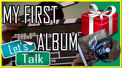 Подарявам първия ми албум! |Let's Talk