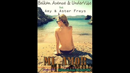 Balkan Avenue Undervibe ft. Aster Freys Amy - Mi Amor [new 2012 Single]