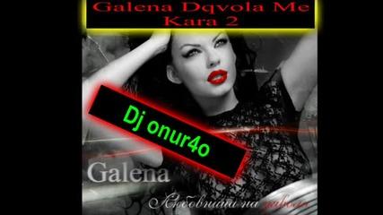 Galena Dqvola Me Kara 2 _&_ Dj onur4o  download mp3 . 2012 . Hd