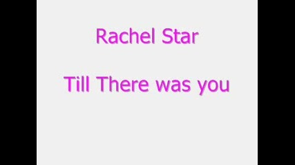 Rachael Star - Till There Was You