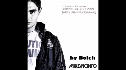 La Fuente vs. The Prodigy - Selecta vs. No Good (mike Jacinto Reboot)
