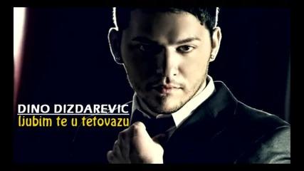 Dino Dizdarevic 2011 - Ljubim te u tetovazu