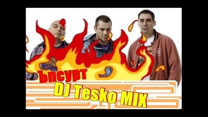Ъпсурт - ( Dj Tesko Mix )