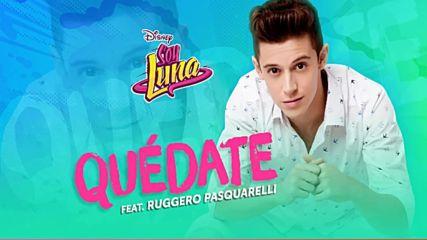 Elenco de Soy Luna - Quedate ft. Ruggero Pasquarelli Audio Only