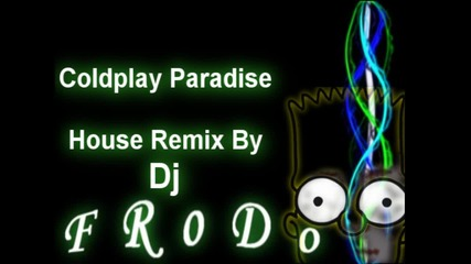 Coldplay - Paradise (house Remix By Dj Frodo)