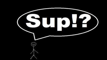 Sup!?