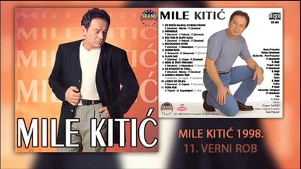 Mile Kitic - Verni rob - (Audio 1998)