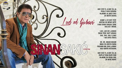 Sinan Sakic - Lud od ljubavi