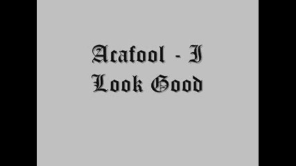 Acafool - I Look Good