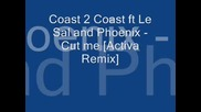 Coast 2 Coast ft Le Sal and Phoenix - Cut me [activa Remix]