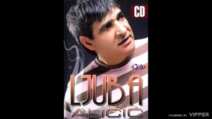 Ljuba Alicic - Cigani moji - (Audio 2008)