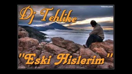 Dj Tehlike - Eski Hislerim (new - Rap) 2011
