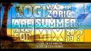 Dj Zoric Vladimir & Dj Ogi - Are You Ready For Summer 2013 Mix