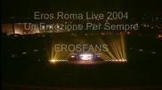 Un Emozione Per Sempre - Eros Ramazzotti Roma Live