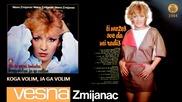 Vesna Zmijanac - Koga volim, ja ga volim - (Audio 1984)