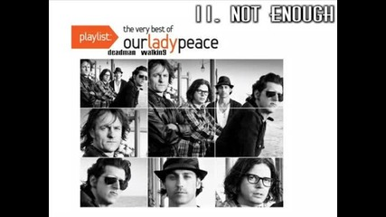 11. Our Lady Peace - Not Enough [ Playlist: The Very Best of Our Lady Peace - 2009 ]