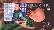 Mile Kitic - Zasto bas ti - (Audio 2002)
