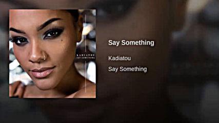 Kadiatou - Say Something