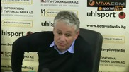 Стойчо Стоев : Знаехме силата на Ботев Пловдив но дойдохме да победим