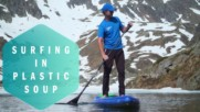Plastic Soup Surfer: Saving the world on a SUP-board