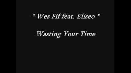 Wes Fif Feat. Eliseo - Wasting Your Time