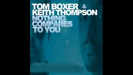 New! Tom Boxer & Keith Thompson - Nothing Compares To You