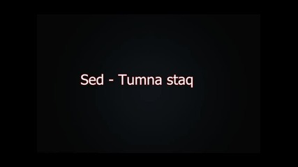 Sed - Tumna staq