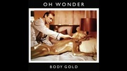 Oh Wonder - Body Gold