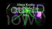Alena Kortis - Wanna Show You (dj Cobra Trance Mix)