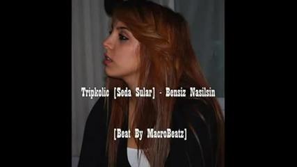 Tripkolic [2011] Bensiz Nasilsin