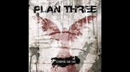 Plan Three - What Have You Done
