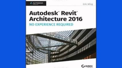 Download Autodesk Revit Architecture 2016 No Experience Required: Autodesk Official Press Free