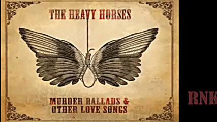 The Heavy Horses ❤️ Murder Ballads & Other Love Songs Part 2
