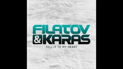 Filatov & Karas – Tell It To My Heart