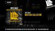 Joey Dale - Watcha Called Me ( Original Mix )
