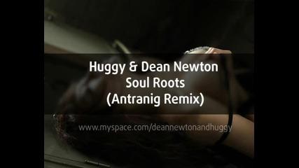 Huggy & Dean Newton - Soul Roots (antranig Remix)