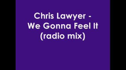 Chris Lawyer - We Gonna Feel It (radio Mix)
