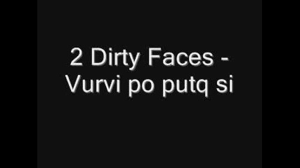 2 Dirty Faces - Vurvi Po Putq Si