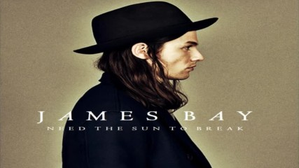 James Bay - Need the Sun to Break Official audio