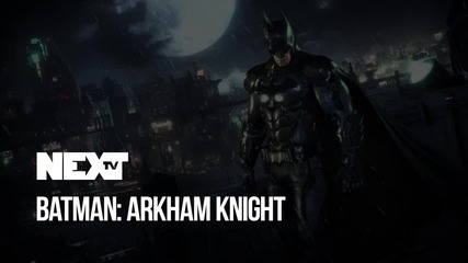 NEXTTV 040: Очаквания: Batman: Arkham Knight