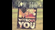 Sam Tsui - Me Without You