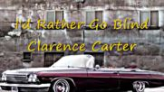 Clarence Carter - I'd Rather Go Blind
