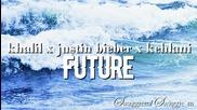 Адски нежна! Khalil ft Justin Bieber & Kehlani - Future