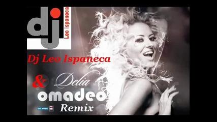 Dj Leo Ispaneca & Delia - Omadeo (remix)