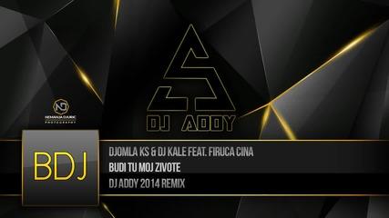 Djomla Ks & Dj Kale feat. Firuca Cina - Budi Tu Moj Zivote ( Dj Addy Remix 2014 )