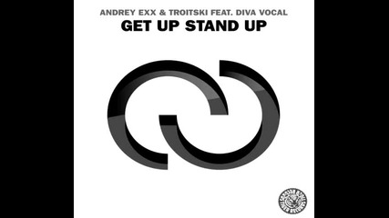 Andrey Exx, Troitski ft. DIVA Vocal - Get Up Stand Up (Radio Cut)